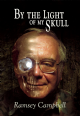 By the Light of My Skull [hardcover] by Ramsey Campbell